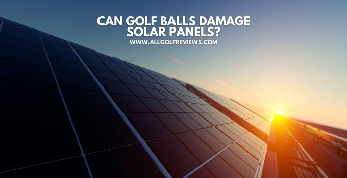 Can Golf Balls Damage Solar Panels?