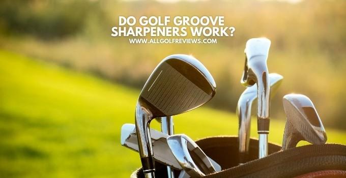 Do Golf Groove Sharpeners Work