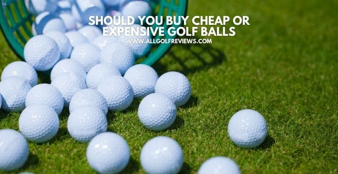Should You Buy Cheap or Expensive Golf Balls