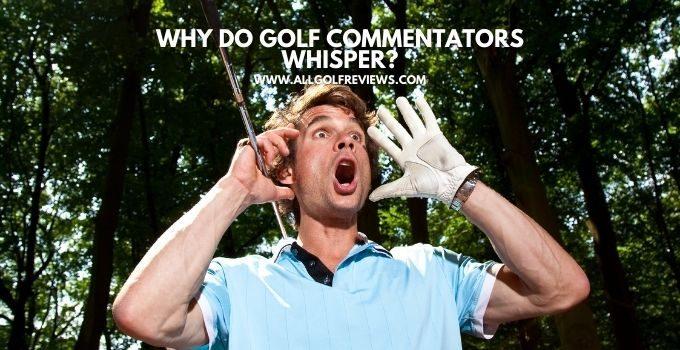 Why Do Golf Commentators Whisper?
