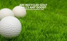 Are Recycled Golf Balls Any Good?