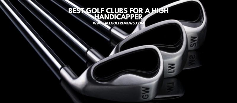 Best Golf Clubs For A High Handicapper - new