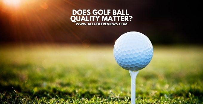 Does Golf Ball Quality Matter?