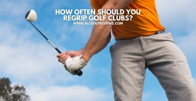 How Often Should You Regrip Golf Clubs?