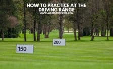 How To Practice At The Driving Range