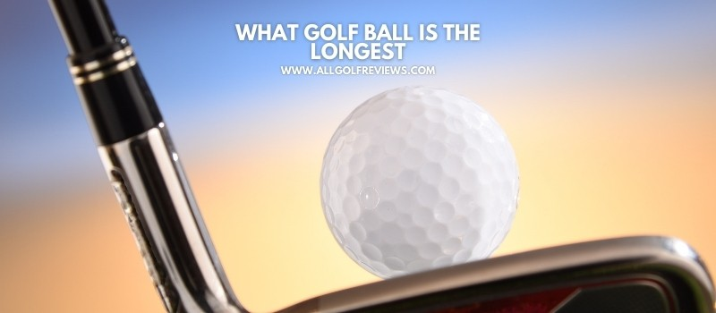 What Golf ball Is The Longest